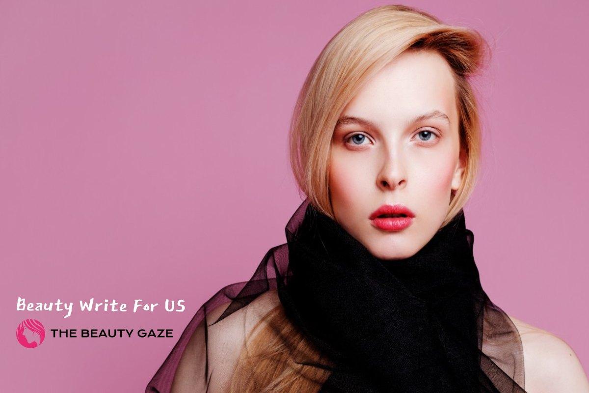 Beauty Write For Us With Beauty Gaze
